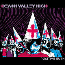 Death Valley High - Positive Euth