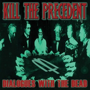 Kill The Precedent - Dialogues With The Dead